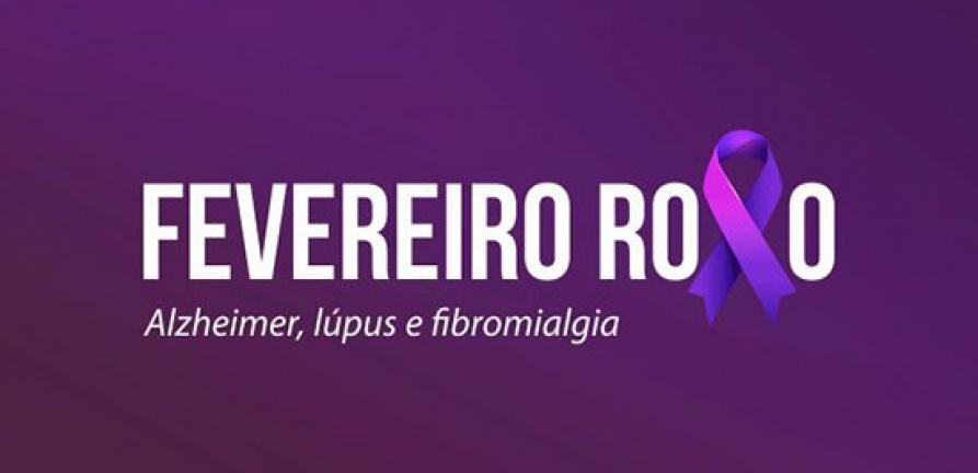 Fevereiro Roxo debate sobre Alzhemeir, Fibromialgia e Lúpus